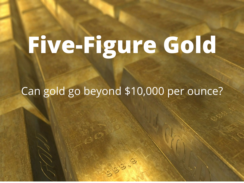 Five-figure gold - Can gold go beyond $10,000 per ounce?