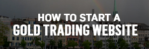 How to start a gold trading website