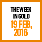 Gold News, 19 Feb 2016