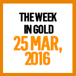 Gold News: 25 March, 2016