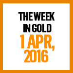 Gold News: 1 April, 2016
