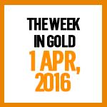 Gold News: 1 April, 2016