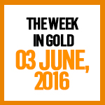 Gold News: 3 June, 2016