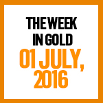 Gold News: 1 July, 2016