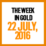Gold News: 22 July, 2016