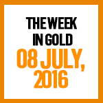 Gold News: 8 July, 2016